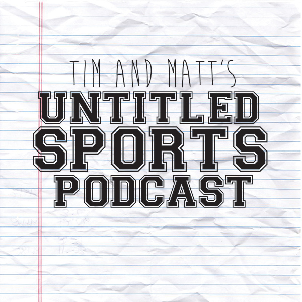 Tim and Matt's Untitled Sports Podcast